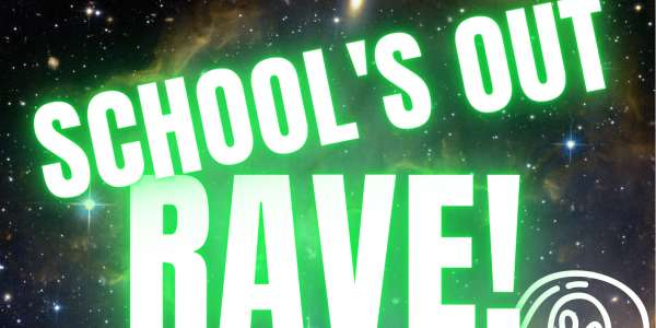 School's OUT Rave!